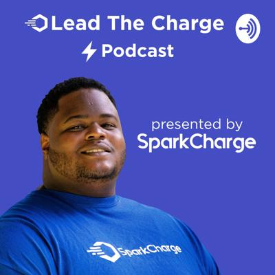 Lead The Charge: A Podcast by SparkCharge
