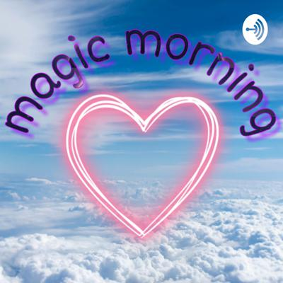 Welcome to the Magic Morning podcast amazing things happen