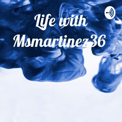 Life with Msmartinez36