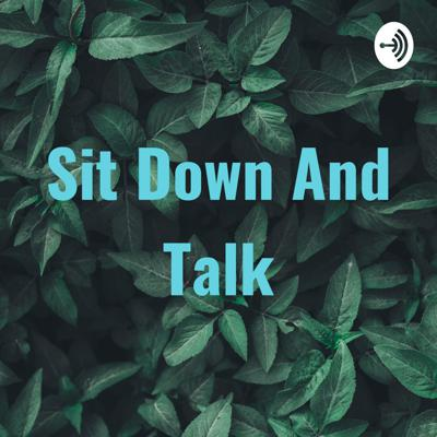 Sit Down And Talk