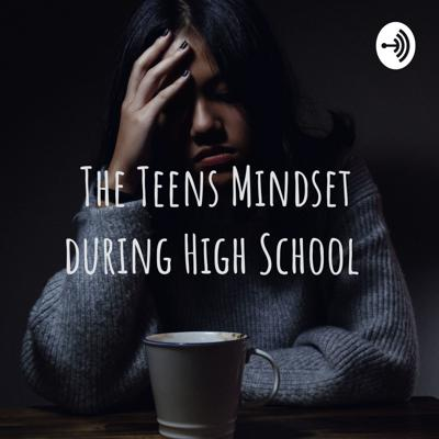 The Teens Mindset during High School
