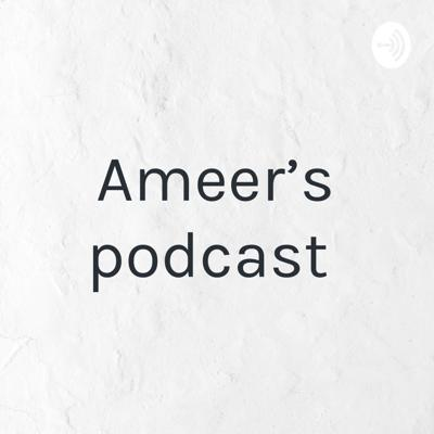 Ameer's podcast