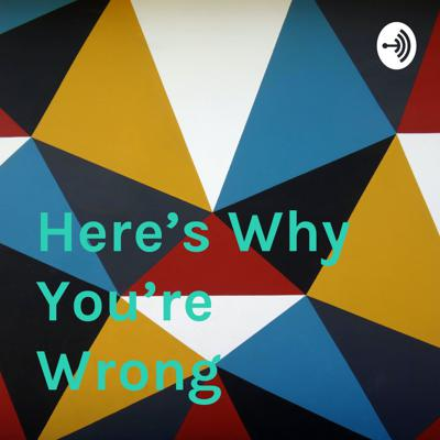 Here's Why You're Wrong