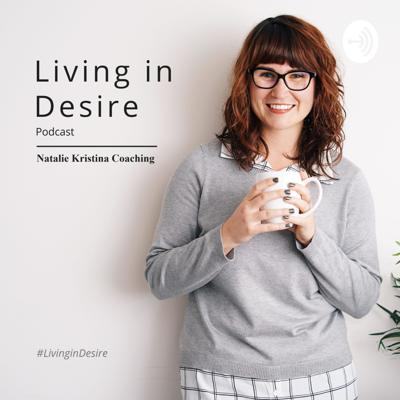 Living in Desire with Natalie Kristina