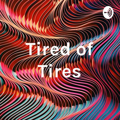 Tired of Tires