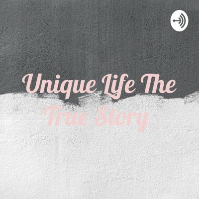 Unique Life The True Story