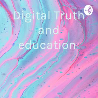 Digital Truth and education