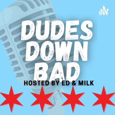 Dudes Down Bad Podcast