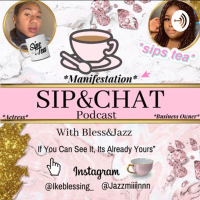 SIP AND CHAT WITH BLESS AND JAZZ