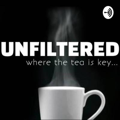 Unfiltered: Spilling the tea and everything in between!
