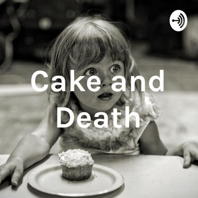 Cake and Death