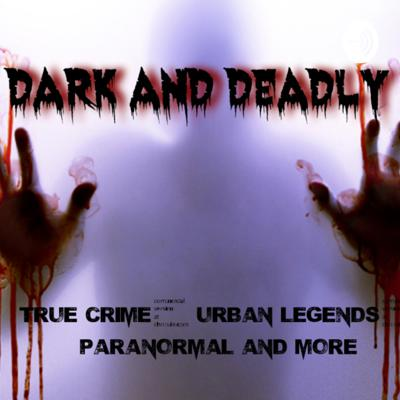 Dark And Deadly