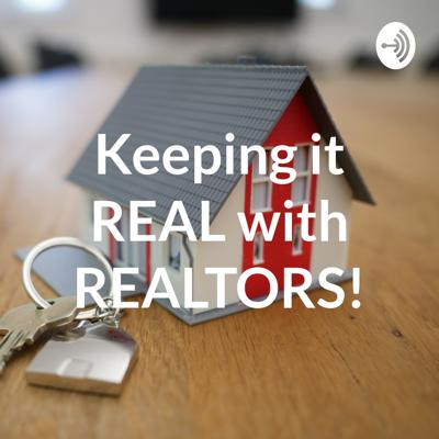 Keeping it REAL with REALTORS!