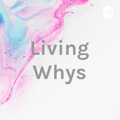 Living Whys