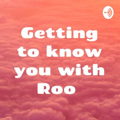 Getting to know you with Roo