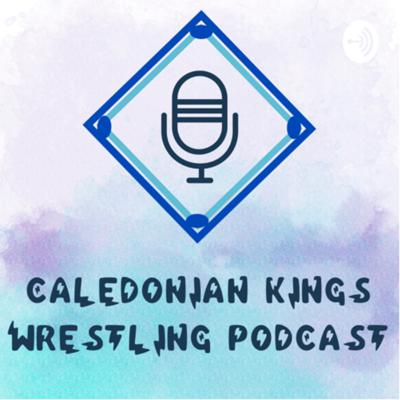 Caledonian Kings Wrestling Podcast