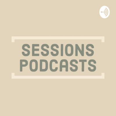 Sessions Podcasts