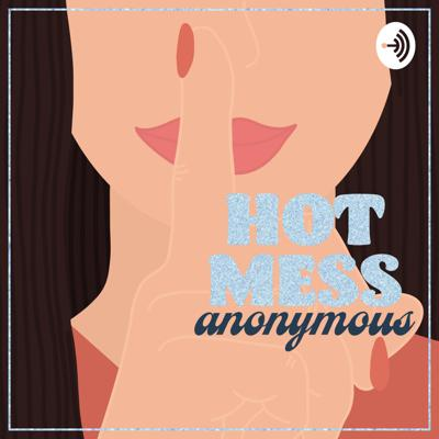 Hot Mess Anonymous Podcast