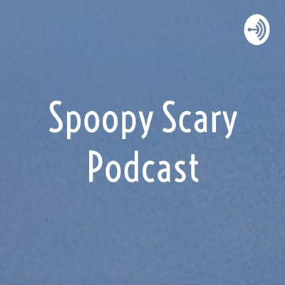 Spoopy Scary Podcast