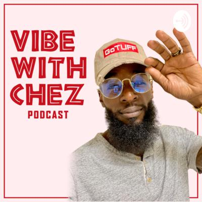 Vibe With Chez Podcast