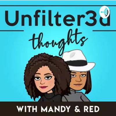 Welcome to Unfilterer3d Thoughts! This is our first episode with your hosts Red and Mandy. Together we'll explore everything from what crazy thing your man said to you to important human rights issues. Tune in every Tuesday at 9pm EST for new episodes! Follow us on social media @unfikter3dthoughts