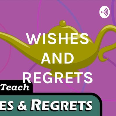WISHES AND REGRETS