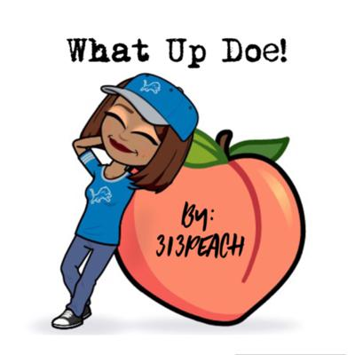 What Up Doe! By:313Peach