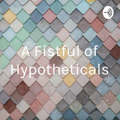 A Fistful of Hypotheticals