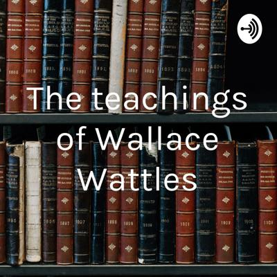 The teachings of Wallace Wattles