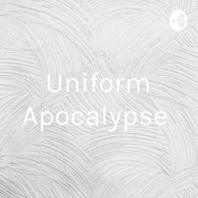 Uniform Apocalypse