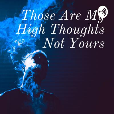 Those Are My High Thoughts Not Yours