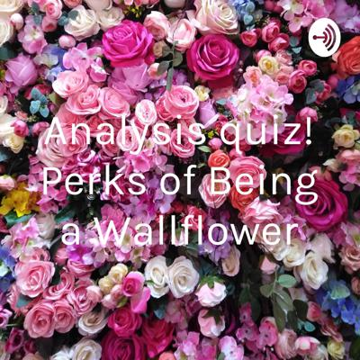 Analysis quiz! Perks of Being a Wallflower