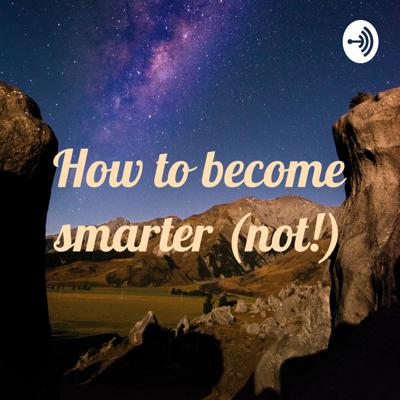How to become smarter (not!)
