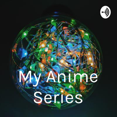 My Anime Series