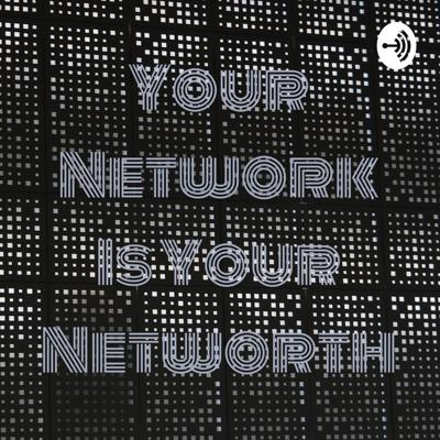 Your Network Is Your Networth