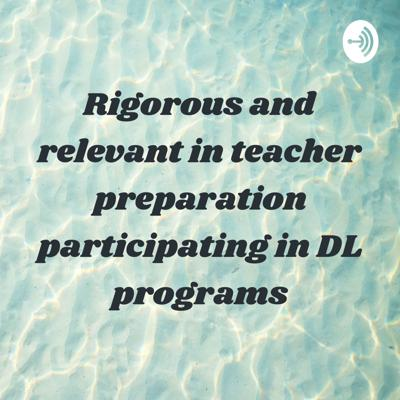 Rigorous and relevant in teacher preparation participating in DL programs