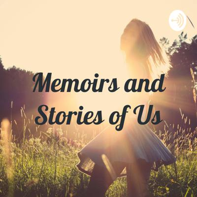 Memoirs and Stories of Us