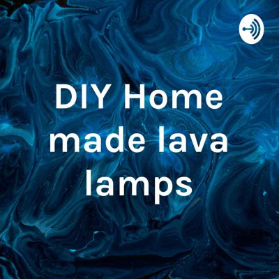DIY Home made lava lamps