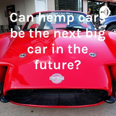 Can hemp cars be the next big car in the future?