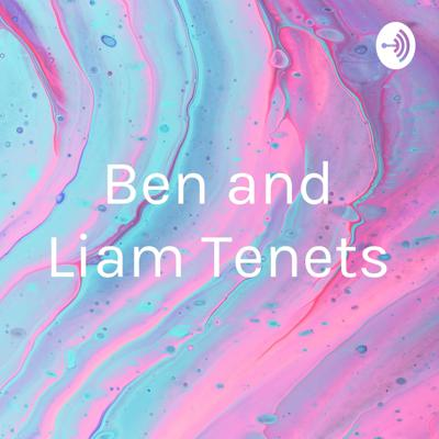 Ben and Liam Tenets