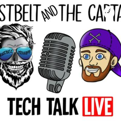 Tech Talk Live with Rustbelt Mechanic and The Captain