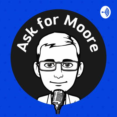 Ask for Moore