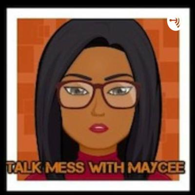 Talk Mess with MayCee