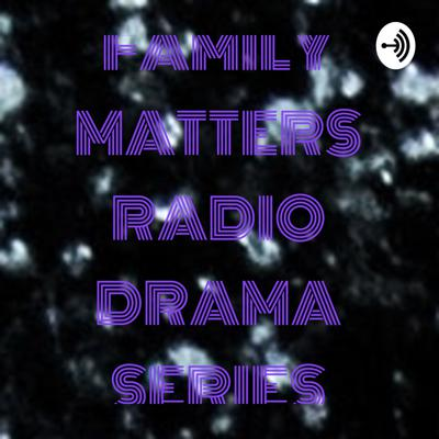 FAMILY MATTERS (RADIO DRAMA SERIES) SEASON 01 EPISODE 08