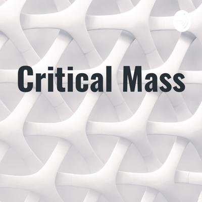 Originally an on-line blog, Critical Mass is now a podcast that confronts the complacency in mainstream media. We speak on the global developments which have wreaked havoc on our society, raising question that challenge common opinions expressed in the mainstream media. Our goal is to generate thought, and provide new and controversial ideas which challenge the political status quo within modern nation's belongings to the system, once known as the New World Order.
