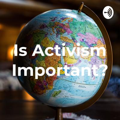 Is Activism Important?