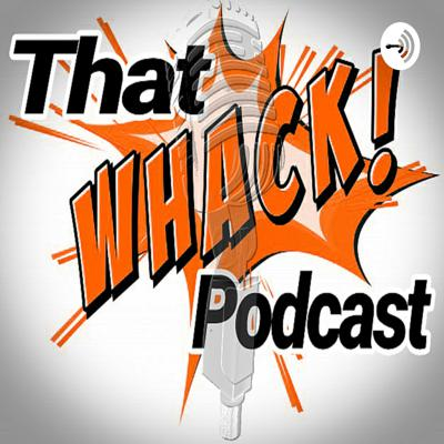 That Whack Podcast