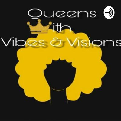 Queens W/ Vibes & Visions