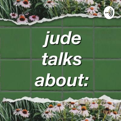 Jude Talks About: