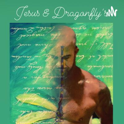 Jesus and Dragonfly's